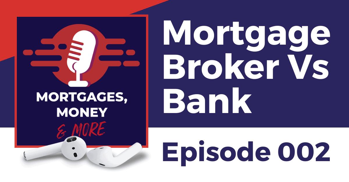 Mortgage Broker Vs Bank Podcast