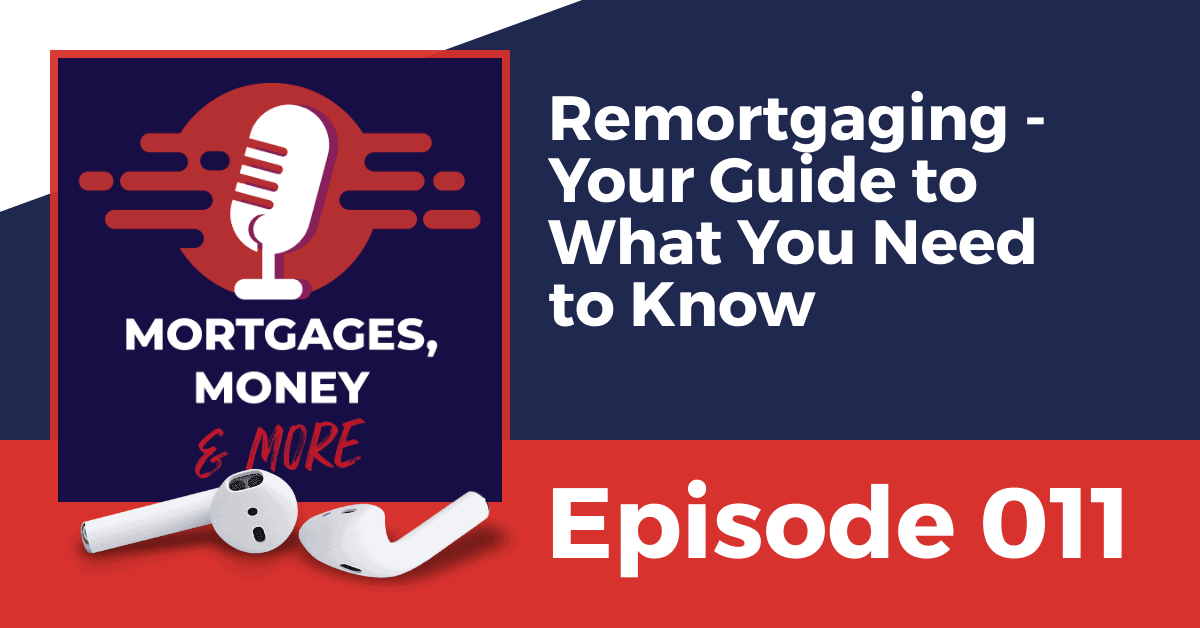 Remortgaging – Your Guide to what You Need to Know